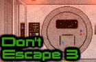 Dont Escape 3 ScriptWelder