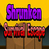 Shrunken Survival Escape